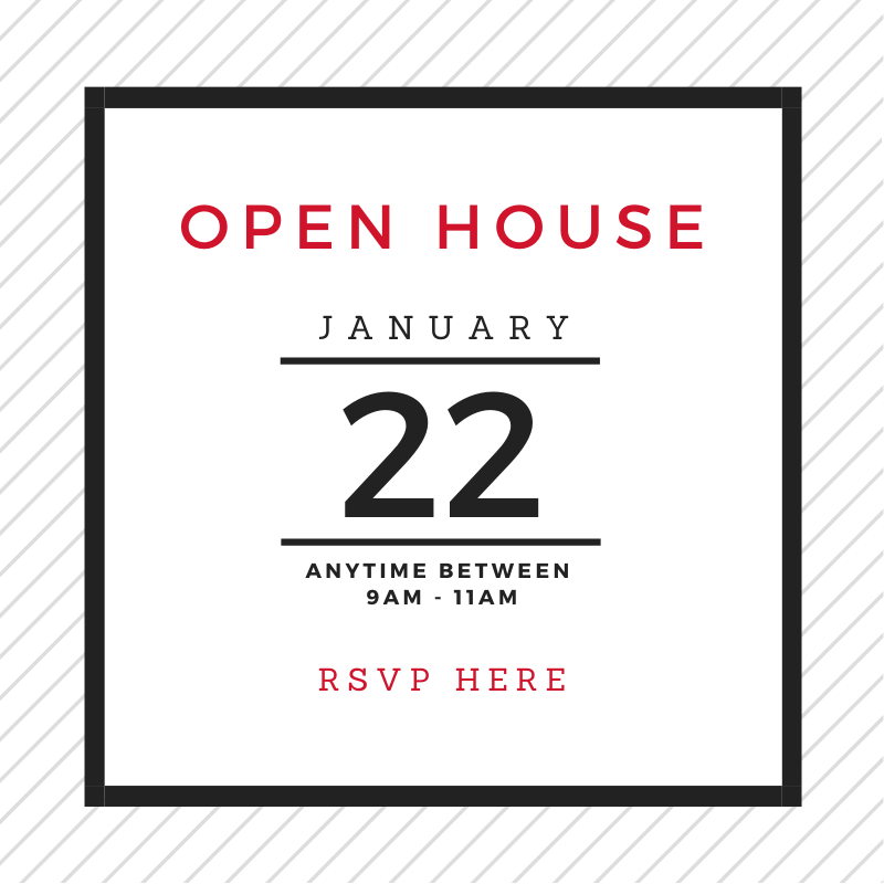 Open House: January 22 from 9 am - 11 am