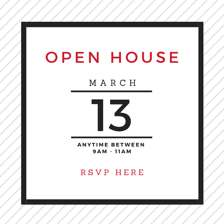Open House: March 13 from 9am to 11am